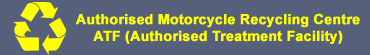 Authorised Motorcycle Recycling Centre - Authorised Treatment Facility